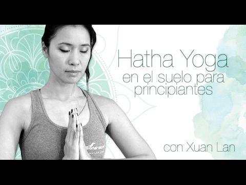 Hatha Yoga en el suelo para principiantes con Xuan Lan - YouTube