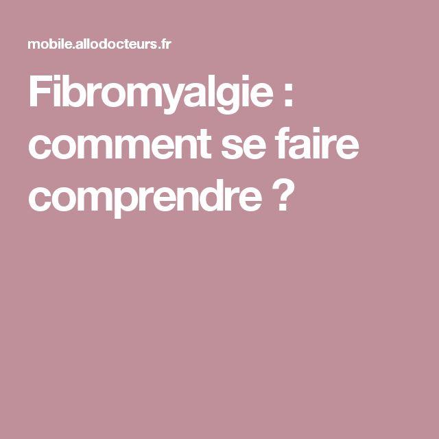 Fibromyalgie : comment se faire comprendre?