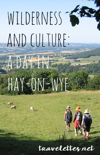 Wilderness and culture: A day in Hay-on-Wye