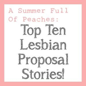 The Top Ten Romantic Lesbian Wedding Proposals, from A Summer Full Of Peaches