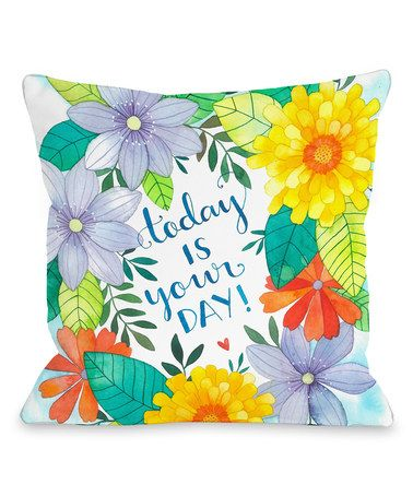 Loving this 'Today is Your Day' Floral Throw Pillow on #zulily! #zulilyfinds