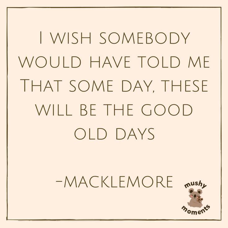 #goodolddays #macklemore #quotes #life