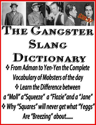 How to Talk Like a Gangster | Urban Gangster Dictionary | Gangster Slang | Gangland Vocabulary by L.E. Jackson. $3.54. Publisher: More Coffee Publications (December 5, 2012)