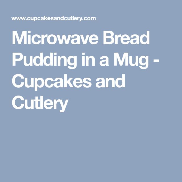Microwave Bread Pudding in a Mug - Cupcakes and Cutlery
