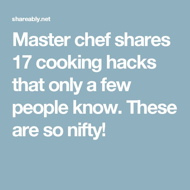 Master chef shares 17 cooking hacks that only a few people know. These are so nifty!