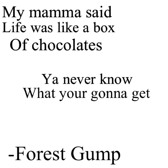 an analysis of the quote life is like a box of chocolates 46 quotes that will make you miss your favorite movies and tv shows   mama always said 'life was like a box of chocolates, you never know what   school is as useless as searching for meaning in a pauly shore movie.