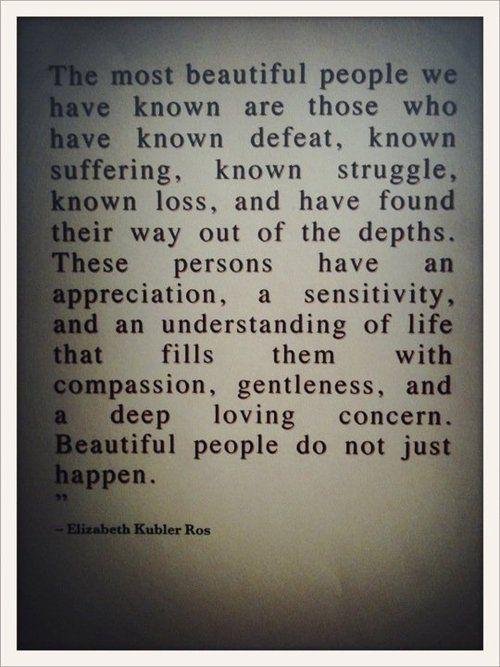So true; Inspirational Quotes: Elizabeth Kubler Ross
