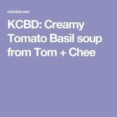 KCBD: Creamy Tomato Basil soup from Tom + Chee