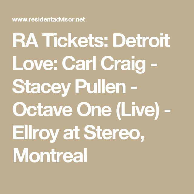 RA Tickets: Detroit Love: Carl Craig - Stacey Pullen - Octave One (Live) - Ellroy at Stereo, Montreal