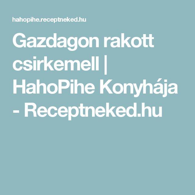 Gazdagon rakott csirkemell  | HahoPihe Konyhája - Receptneked.hu