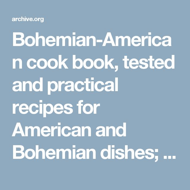 Bohemian-American cook book, tested and practical recipes for American and Bohemian dishes; : Rosická, Marie, 1854-1912 : Free Download, Borrow, and Streaming – Allison Crowder