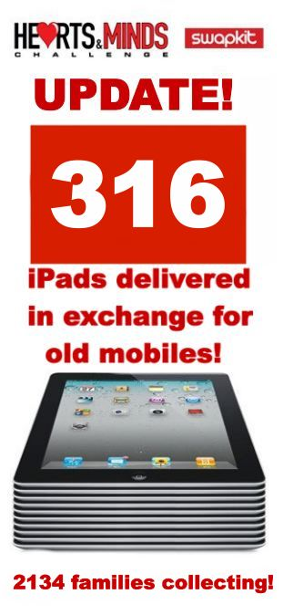 316 families now have iPads thanks to the Hearts and Minds mobile phone recycling scheme