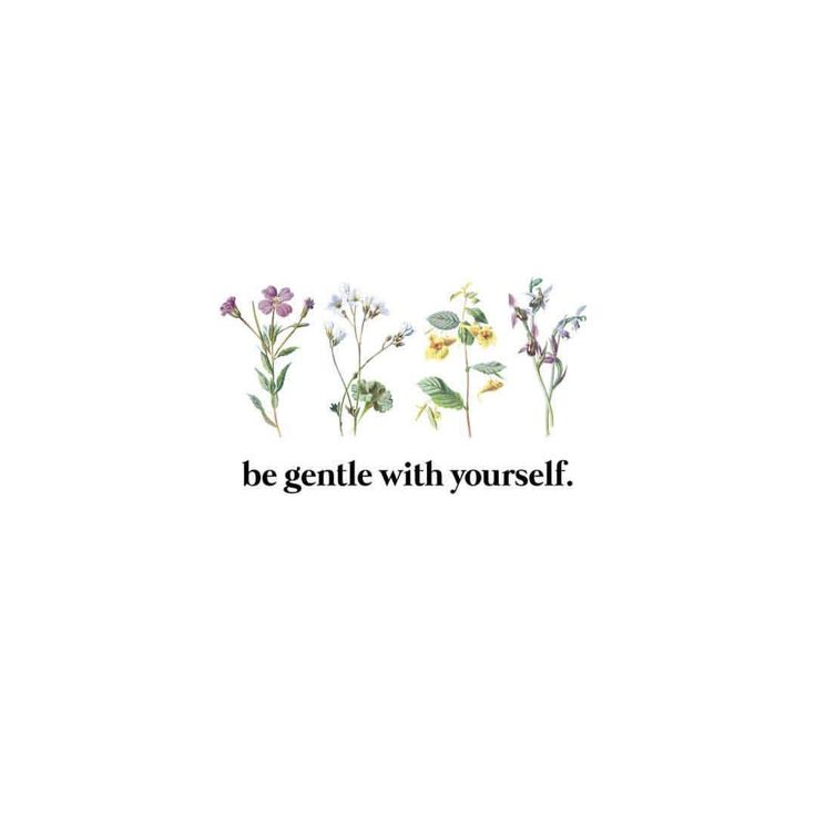 be gentle with yourself //