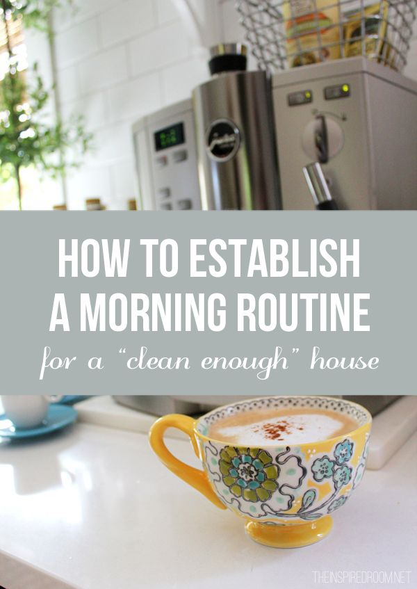 """Do you have a morning routine? Here's how to establish a morning routine that can set the tone for your day and keep you feeling organized with a """"clean enough"""" house!"""