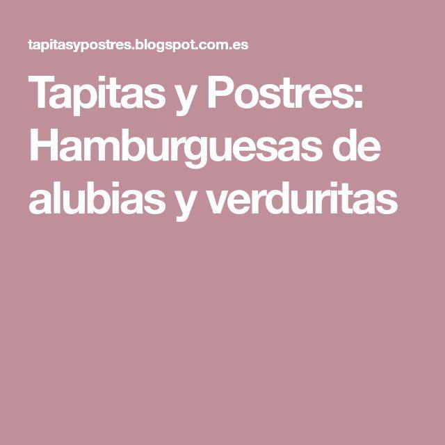 Tapitas y Postres: Hamburguesas de alubias y verduritas