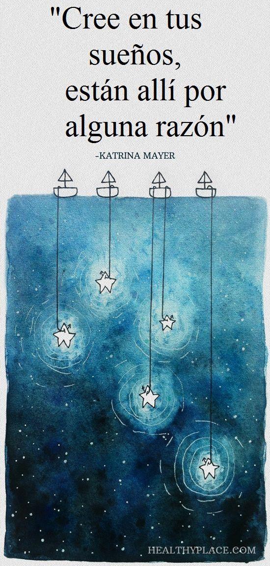 Pensar que los sueños están ahi por una razón, como dice Katrina Mayer en la frase comopartida por Healthy Place, es darles el poder que tienen para convocar las ganas, transformarse en planes con…