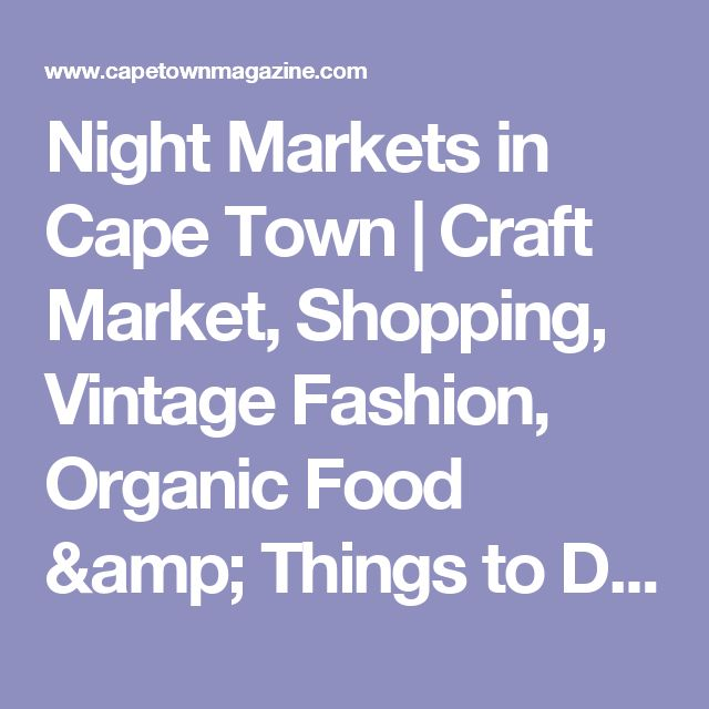 Night Markets in Cape Town | Craft Market, Shopping, Vintage Fashion, Organic Food & Things to Do South Africa