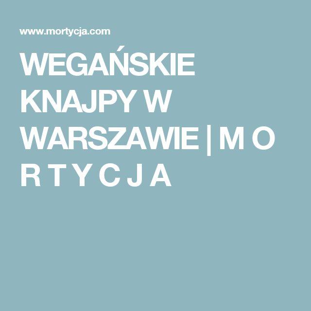 WEGAŃSKIE KNAJPY W WARSZAWIE | M O R T Y C J A