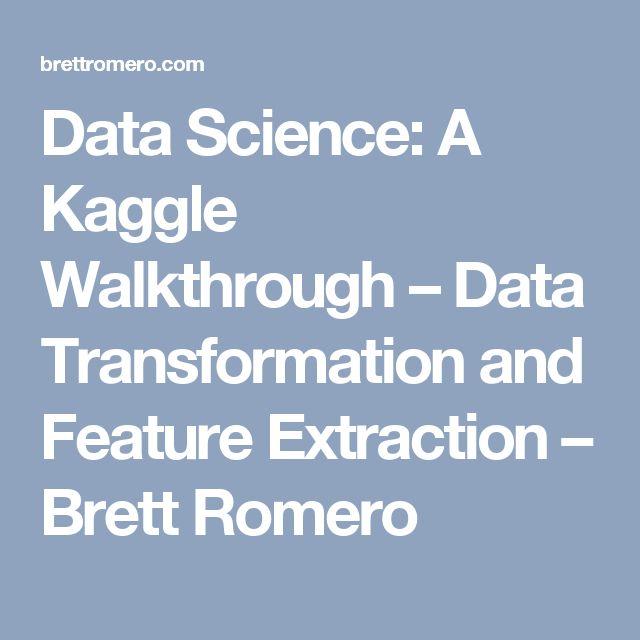 Data Science: A Kaggle Walkthrough – Data Transformation and Feature Extraction – Brett Romero