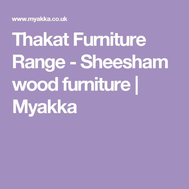 Thakat Furniture Range - Sheesham wood furniture | Myakka