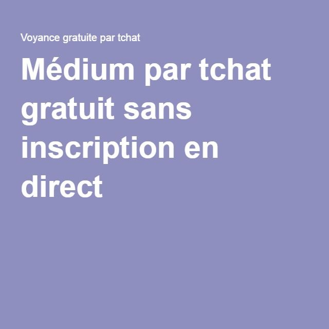 Médium par tchat gratuit sans inscription en direct