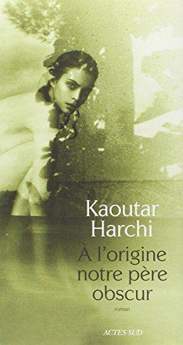 A l'origine notre père obscur / Kaoutar Harchi. R HAR