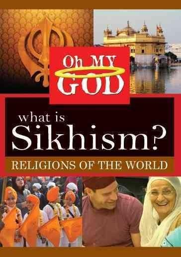 Oh My God: Religions of the World: What Is Sikhism?