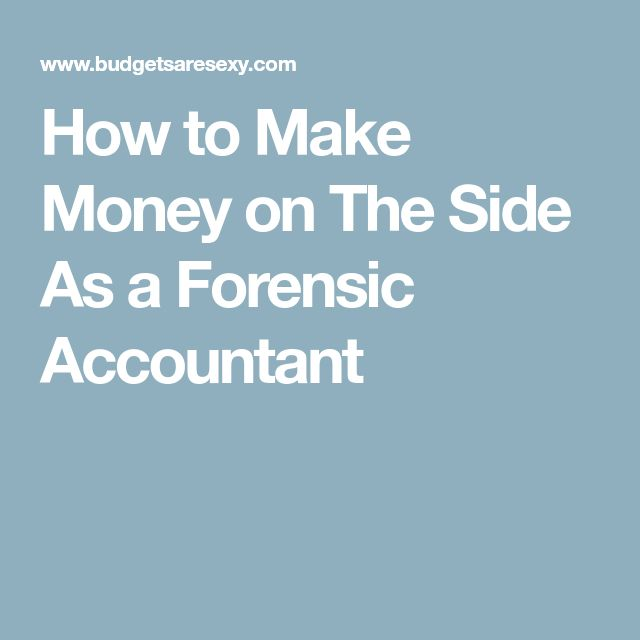 How to Make Money on The Side As a Forensic Accountant