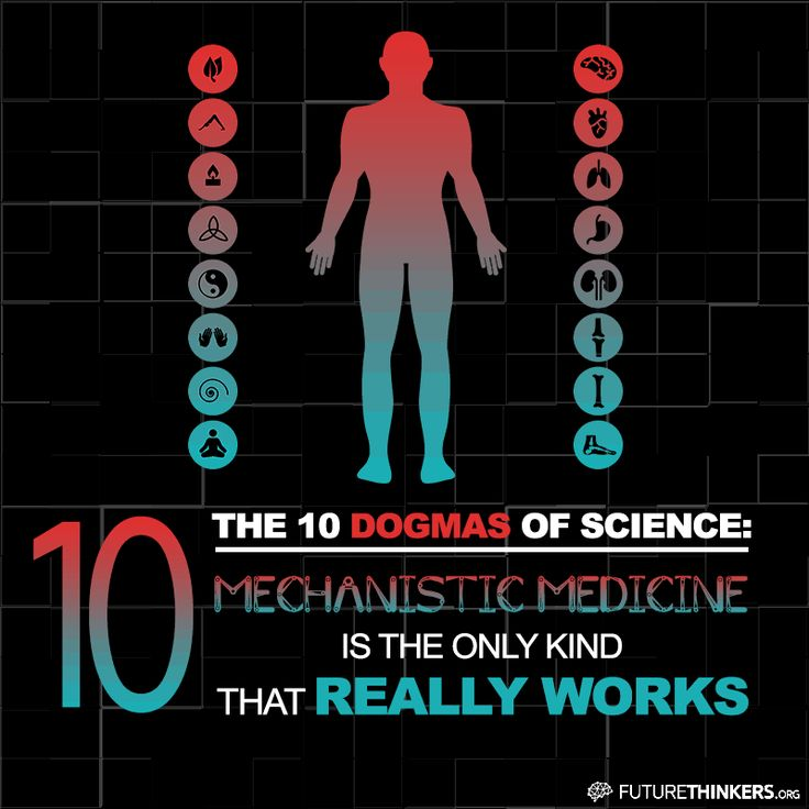 """10 Dogmas of Science: #10: """"Mechanistic medicine is the only kind that really works."""""""