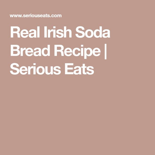 Real Irish Soda Bread Recipe | Serious Eats