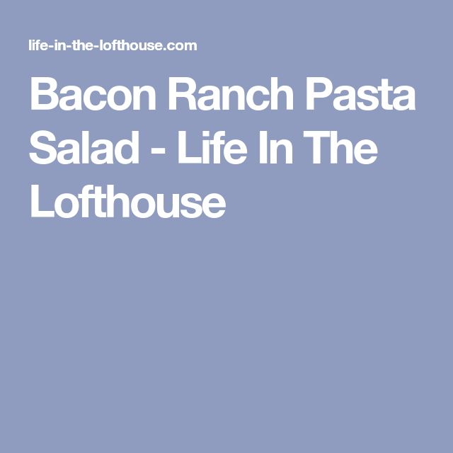 Bacon Ranch Pasta Salad - Life In The Lofthouse