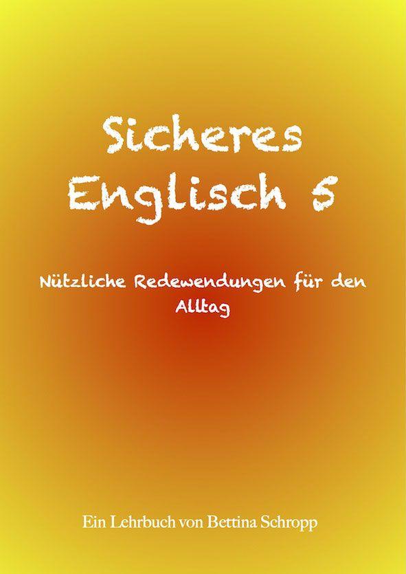 Englische Redewendungen für Smalltalk. Lehrbuch Sicheres Englisch 5: Nützliche Redewendungen für den Alltag. Englischlehrbuch. Englisch auffrischen. Englisch kostenlos lernen. Englisch online lernen.