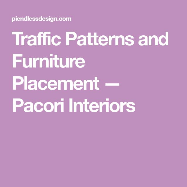 Traffic Patterns and Furniture Placement — Pacori Interiors