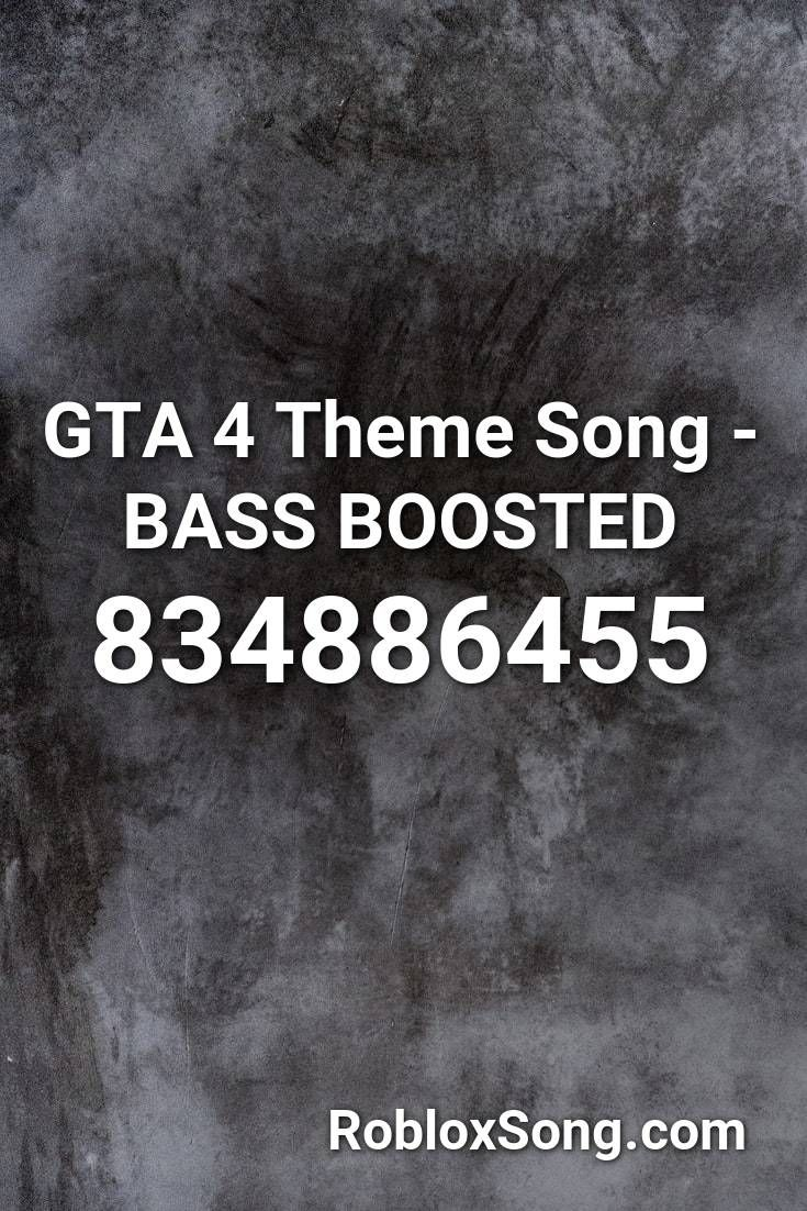 Gta 4 Theme Song Bass Boosted Roblox Id Roblox Music Codes In