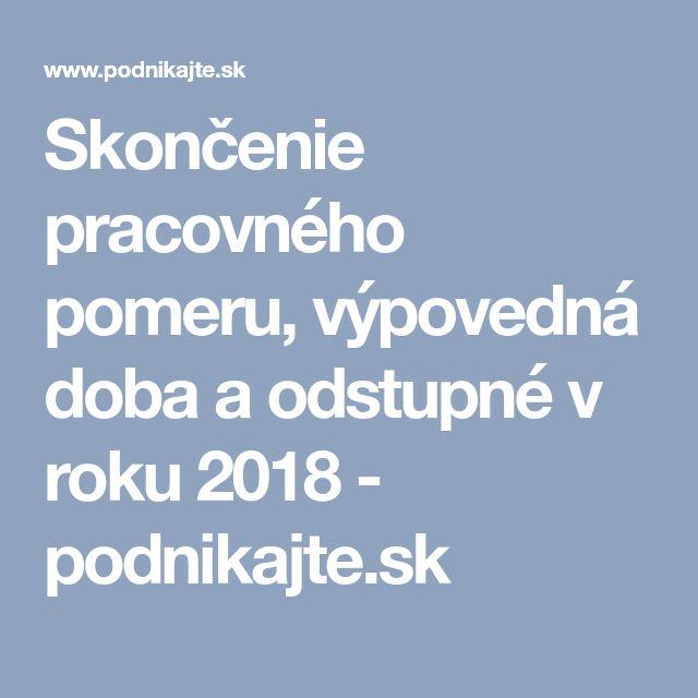 Skončenie pracovného pomeru, výpovedná doba a odstupné v roku 2018 - podnikajte.sk