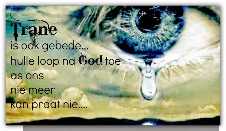 Afrikaanse Inspirerende Gedagtes & Wyshede: Trane is ook gebede...hulle loop na God toe as ons...