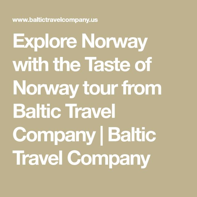 Explore Norway with the Taste of Norway tour from Baltic Travel Company   Baltic Travel Company