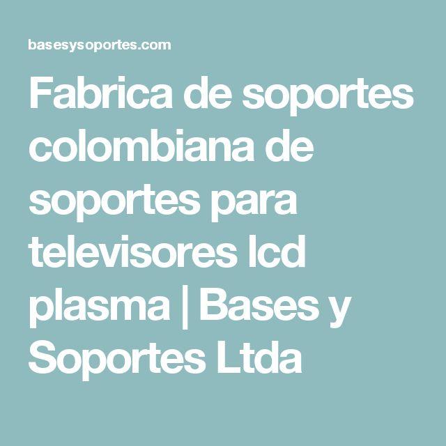 Fabrica de soportes colombiana de soportes para televisores lcd plasma   Bases y Soportes Ltda