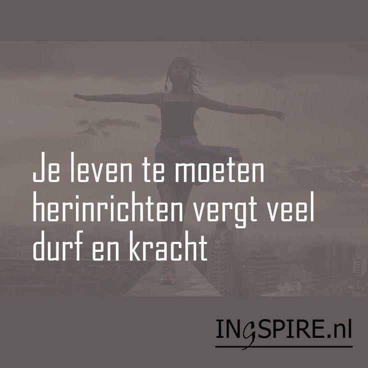 Quotes About Strength  Citaat Inge van Ingspire: Je leven te moeten herinrichten vergt veel durf en kracht  Spreuken & inspiratie om te delen | Ingspire