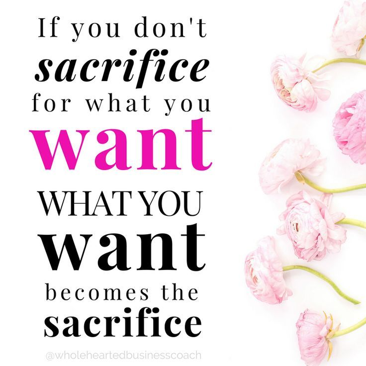 If You Don T Sacrifice For What You Want What You Want Becomes The Sacrifice Money Mindset Quotes Business Inspiration Motivation Business Motivational Quotes