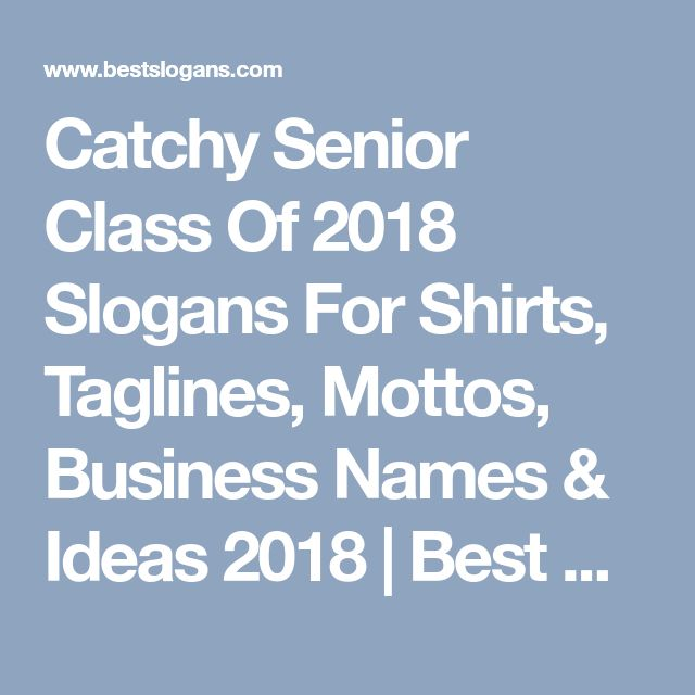 Catchy Senior Class Of 2018 Slogans For Shirts, Taglines, Mottos, Business Names & Ideas 2018 | Best Slogans - Page 2