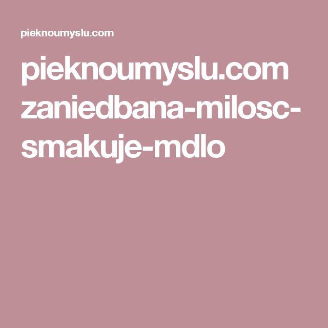 pieknoumyslu.com zaniedbana-milosc-smakuje-mdlo