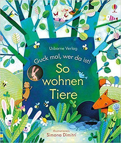 Guck mal, wer da ist! So wohnen Tiere: Amazon.de: Anna Milbourne, Simona Dimitri: Bücher
