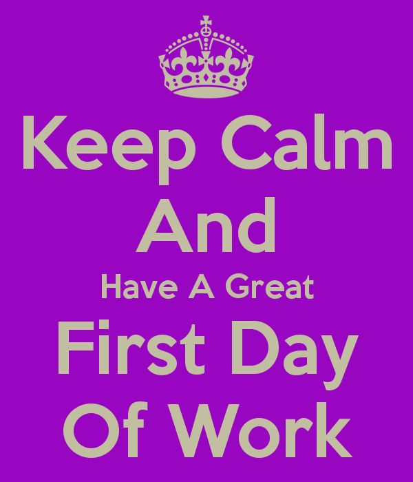 First Work Day Quotes: HAPPY MONDAY MORNING EVERYONE! Welcome Back To Work!!! We