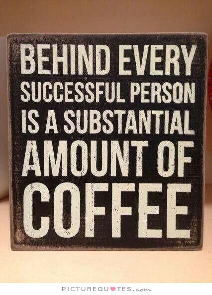 Behind every successful person is a substantial amount of coffee. Picture Quotes.