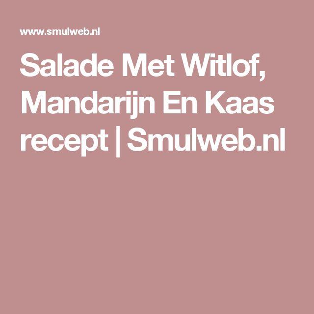 Salade Met Witlof, Mandarijn En Kaas recept   Smulweb.nl