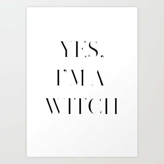 Buy Yes, I'm a Witch Art Print by Anna McKay. Worldwide shipping available at Society6.com. Just one of millions of high quality products available.