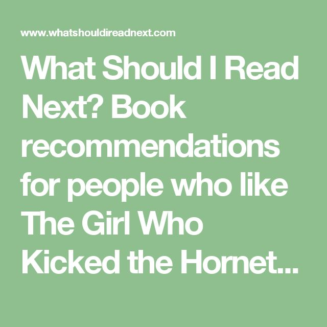 What Should I Read Next? Book recommendations for people who like The Girl Who Kicked the Hornets' Nest by Stieg Larsson