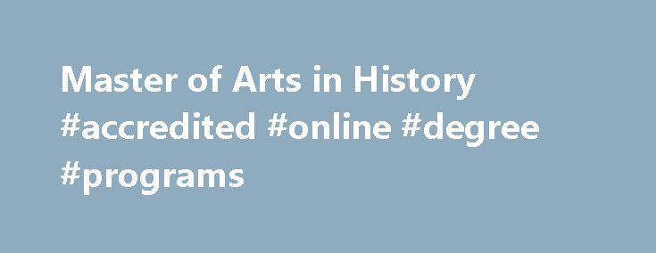 Master of Arts in History #accredited #online #degree #programs http://degree.remmont.com/master-of-arts-in-history-accredited-online-degree-programs/  #online history masters degree # Master of Arts in History Lifelong Lessons from the Past History is a guide to navigation in perilous times. History is who we are and why we are the way we are. In our globalized…