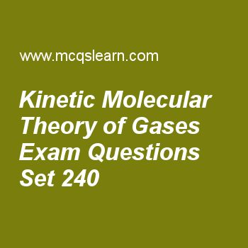 Practice test on kinetic molecular theory of gases, chemistry quiz 240 online. Free chemistry exam's questions and answers to learn kinetic molecular theory of gases test with answers. Practice online quiz to test knowledge on kinetic molecular theory of gases, applications of daltons law, rutherford model of atom, modern periodic table worksheets. Free kinetic molecular theory of gases test has multiple choice questions set as motion of gas molecules is negligible which occurs due to..
